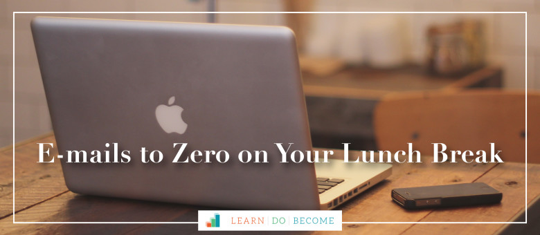 Emails to Zero on Your Lunch Break–Five Easy Steps to Make it Happen