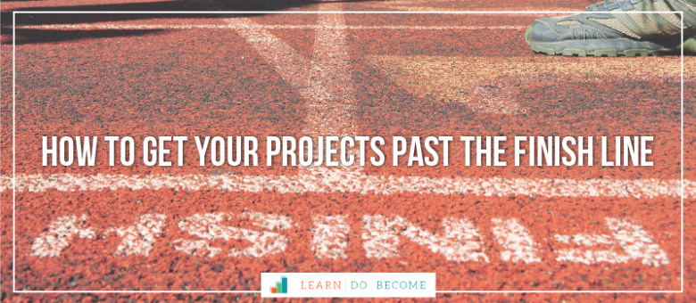 [PODCAST 9]: How to Get Your Projects Past the Finish Line