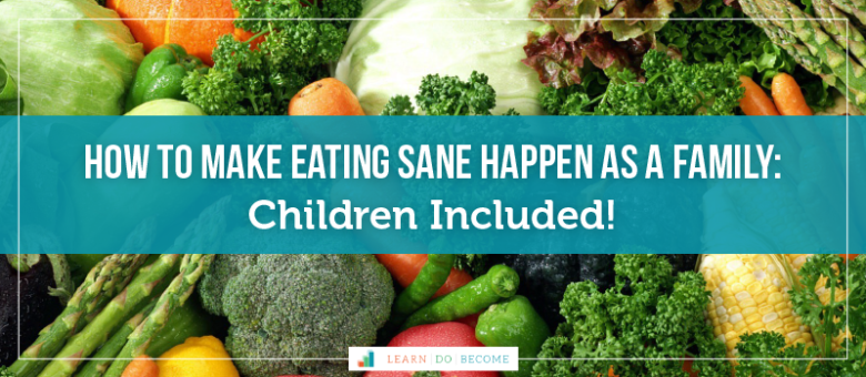 How to make Eating SANE Happen as a Family: Children included!