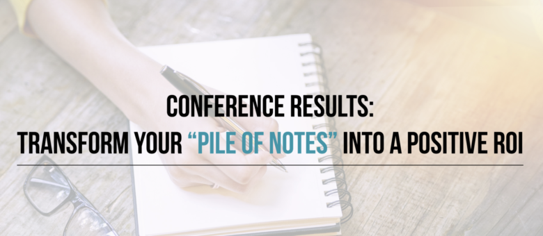 "[VIDEO]: Transform Your ""Pile of Notes"" Into a Positive ROI"